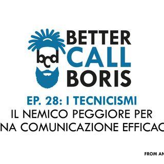 Better Call Boris  episodio 28 -  IL TECNICISMO NEMICO NUMERO UNO PER UNA COMUNICAZIONE EFFICACE