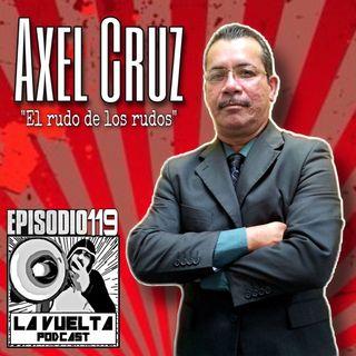 El rudo de los rudos Axel Cruz Episodio 119 de La Vuelta Podcast