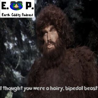 Earth Oddity 49: I thought you were a hairy, bipedal beast