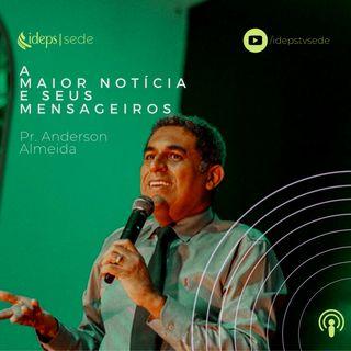 Pr. Anderson Almeida // A Maior Notícia e Seus Mensageiros - 12.04.2020