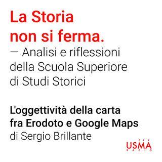 L'oggettività della carta fra Erodoto e Google Maps - Sergio Brillante