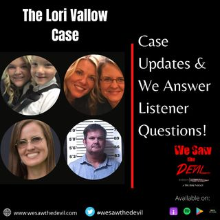 The Lori Vallow Case:  Updates & Answering Listener Questions!