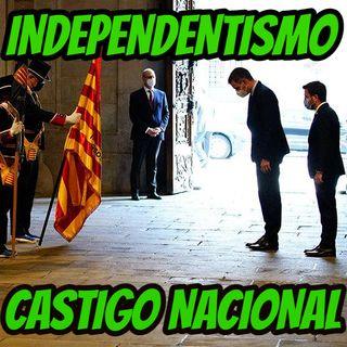 INDEPENDENTISMO, CASTIGO NACIONAL.