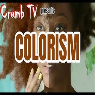 (#Explicit) #Colorism in the #Black Community - @Crumb_Snatcher_ (#GetSnatched)