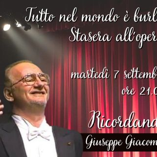 Tutto nel mondo è burla stasera all'opera - Ricordo di Giuseppe Giacomini