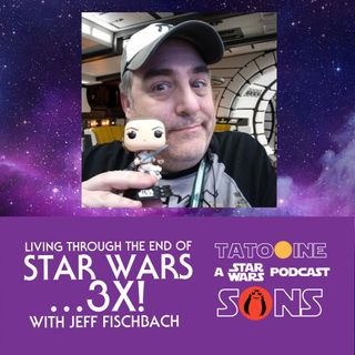 Living Through the End of Star Wars... 3X! (With Jeff Fischbach)