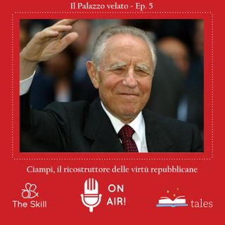 Skill Tales - Il Palazzo velato  (5° Episodio) - Carlo Azeglio Ciampi, il ricostruttore delle virtù repubblicane - A cura di Mario Nanni