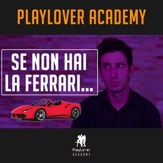 572 - Se non hai la Ferrari e i milioni di euro, pippe a vita