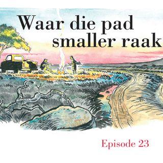 Ep.23 Waar die pad smaller raak