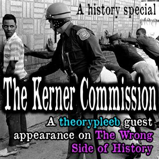 The Kerner Commision | theorypleeb guest appearance on The Wrong Side of History