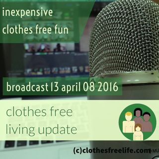 Clothes Free Living Update # 13 April 8 2016 The science of naturism nudism and clothes free living