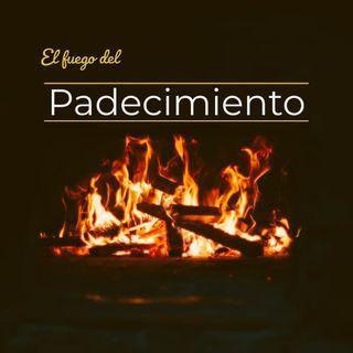 #008 - El Fuego del Padecimiento