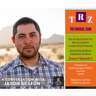 Jason De Leon In Conversation with The Radical Zone Podcast