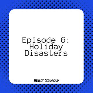 #Ep6 – Holiday Disasters