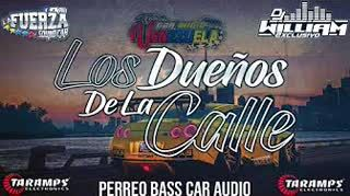 Los Dueños De La Calle Perreo Car Audio La Fuerza Sound Car & Dj William