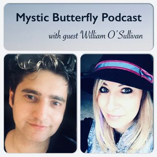 "Mystic Butterfly Podcast Episode #5 ""Living a creative life"" William O'Sullivan"