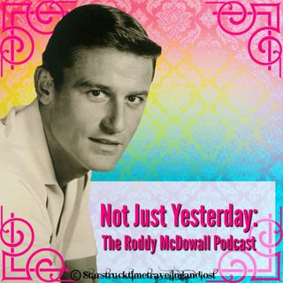 "Not Just Yesterday: The Roddy McDowall Cast - Episode 1 ""How Green Was My Valley""."