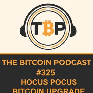 The Bitcoin Podcast #325- Hocus Pocus Bitcoin Upgrade