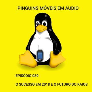 PMA 039 - O sucesso em 2018 e o futuro do KaiOS