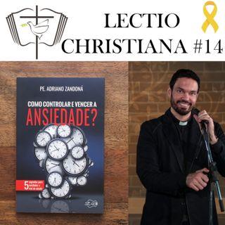 Lectio Christiana 14 - Como controlar e vencer a ansiedade?