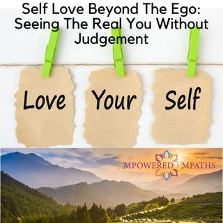 Self Love Beyond The Ego: Seeing The Real You Without Judgement