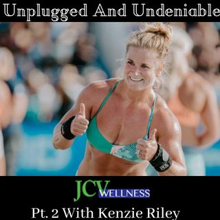 Ep. 38: Part 2 With 4 time Crossfit Games athlete Kenzie Riley talking competitive Crossfit and her future!