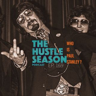 The Hustle Season: Ep. 169 Who Is Paul Stanley ?