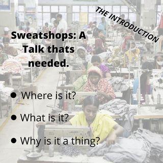 Episode 8| Sweatshops: A Talk that's needed| Part 1