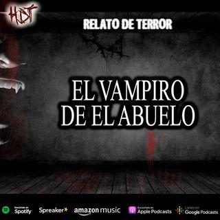 El vampiro del abuelo | Relato de terror