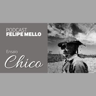 [Podcast Felipe Mello] Chico