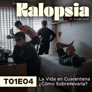 T01E04 Kalopsia El Podcast - La Vida en Cuarentena ¿Cómo Sobrellevarla?