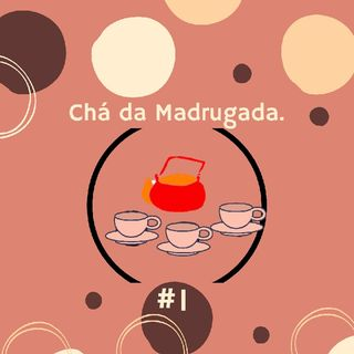 Episódio 6 - Primeiro Chá Da Madrugada
