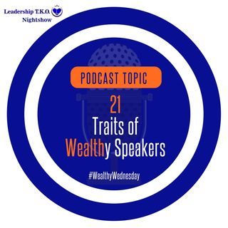 Wealthy Wednesday - Discover What Wealthy Speakers Do - 21 Traits of Wealthy Speakers