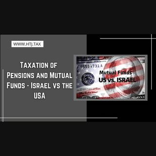 [ HTJ Podcast ] Taxation Of Pensions And Mutual Funds - Israel Vs the USA