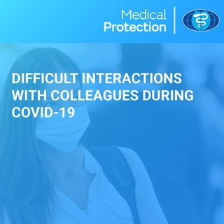 Difficult Interactions with Colleagues during COVID-19