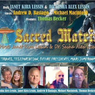Andrew D Basiago, Michael Macintosh ~ 07/07/19 ~ Hosts Janet & Sasha Lessin