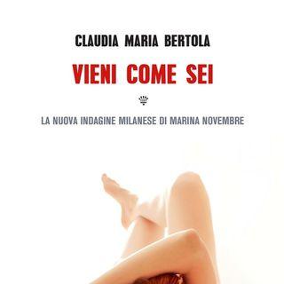 """La scrittrice Claudia Maria Bertola presenta il suo libro """"Vieni come sei"""""""