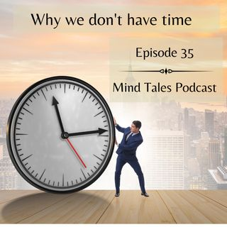 Episode 35 - Why don't we have time ?