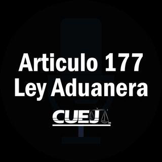 Articulo 177 Ley Aduanera México
