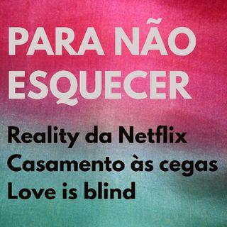 Para Não Esquecer - Casamento Às Cegas- Reality da Netflix