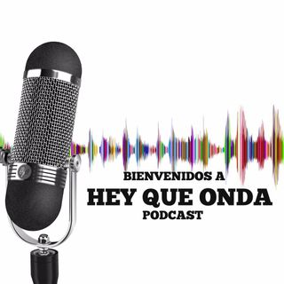 Bienvendio Hey que Onda - Podcast