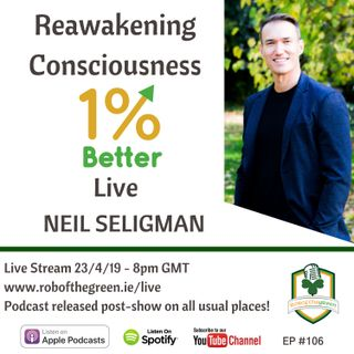 Neil Seligman - Reawakening Consciousness & Mindfulness - EP106