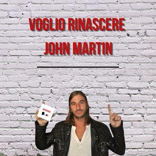 Voglio rinascere John Martin