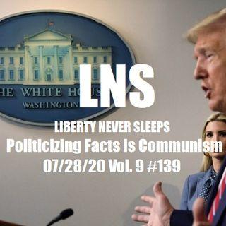 Politicizing Facts is Communism 07/28/20 Vol. 9 #139
