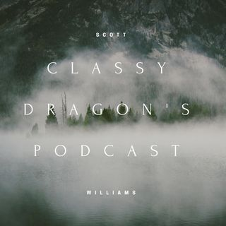 Classy Dragon's Podcast : Knowing When To Let Things Go