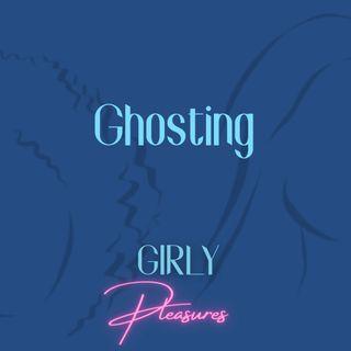 Ep. 6 - Ghosting