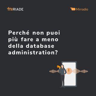Mirradio Puntata 18 | Perché non puoi più fare a meno della database administration?