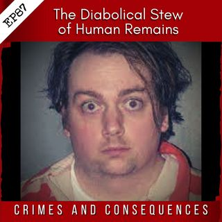 EP87: The Diabolical Stew of Human Remains