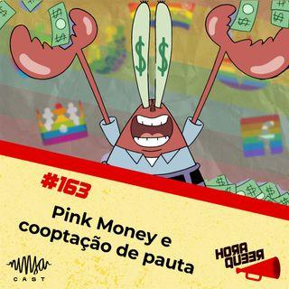 #163 HORA QUEER – PINK MONEY E COOPTAÇÃO DE PAUTA