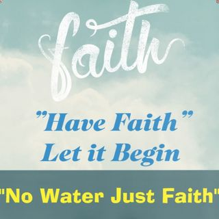 No Water Just Faith Episode 10
